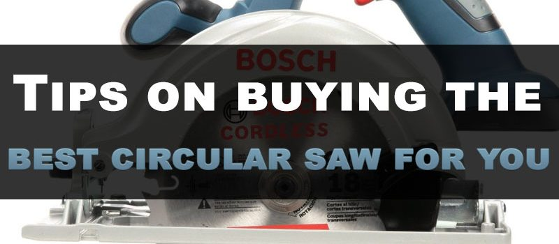 Tips on buying the best circular saw for you